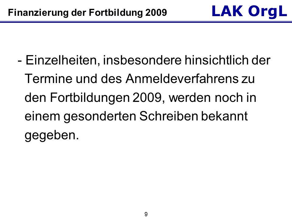 LAK OrgL 9 Finanzierung der Fortbildung 2009 - Einzelheiten, insbesondere hinsichtlich der Termine und des Anmeldeverfahrens zu den Fortbildungen 2009, werden noch in einem gesonderten Schreiben bekannt gegeben.