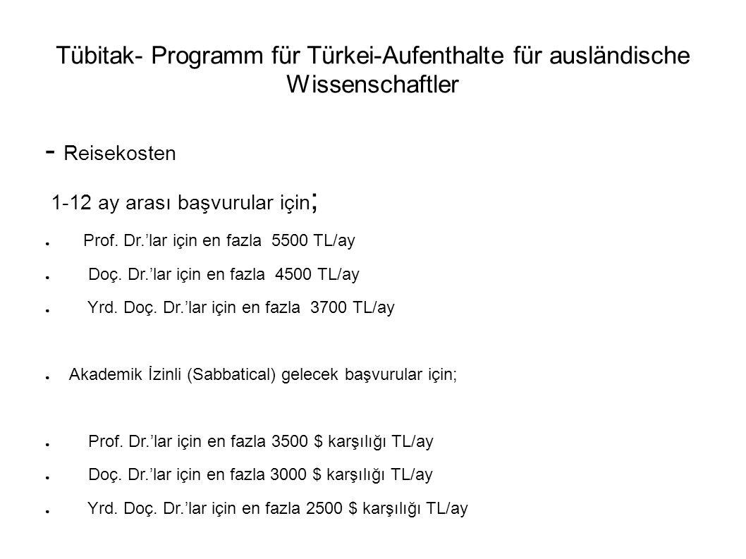 Tübitak- Programm für Türkei-Aufenthalte für ausländische Wissenschaftler - Reisekosten 1-12 ay arası başvurular için ; ● Prof. Dr.'lar için en fazla