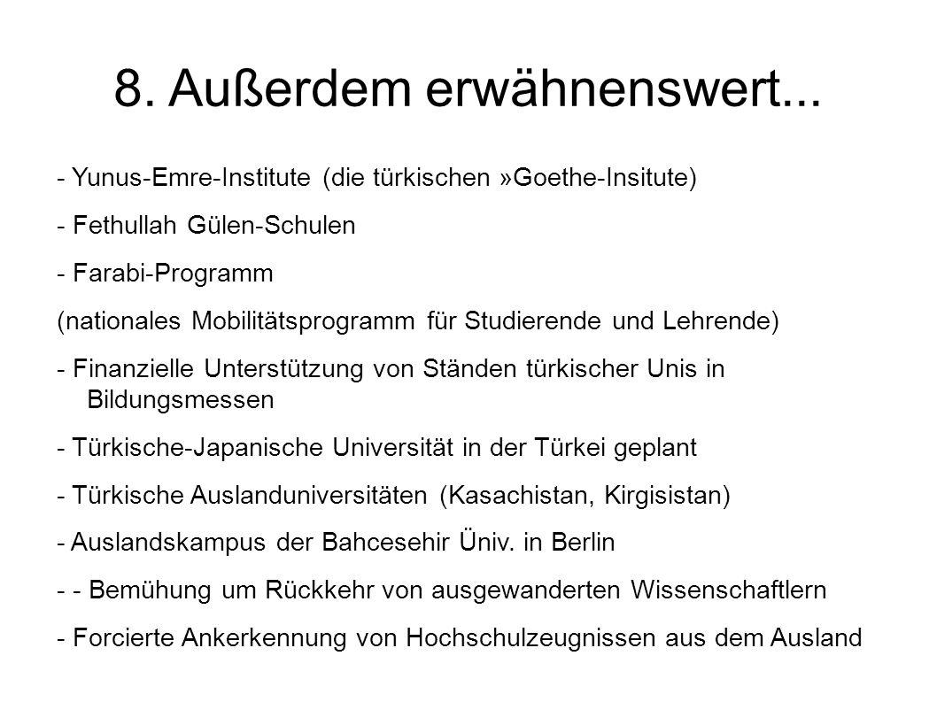 8. Außerdem erwähnenswert... - Yunus-Emre-Institute (die türkischen »Goethe-Insitute) - Fethullah Gülen-Schulen - Farabi-Programm (nationales Mobilitä