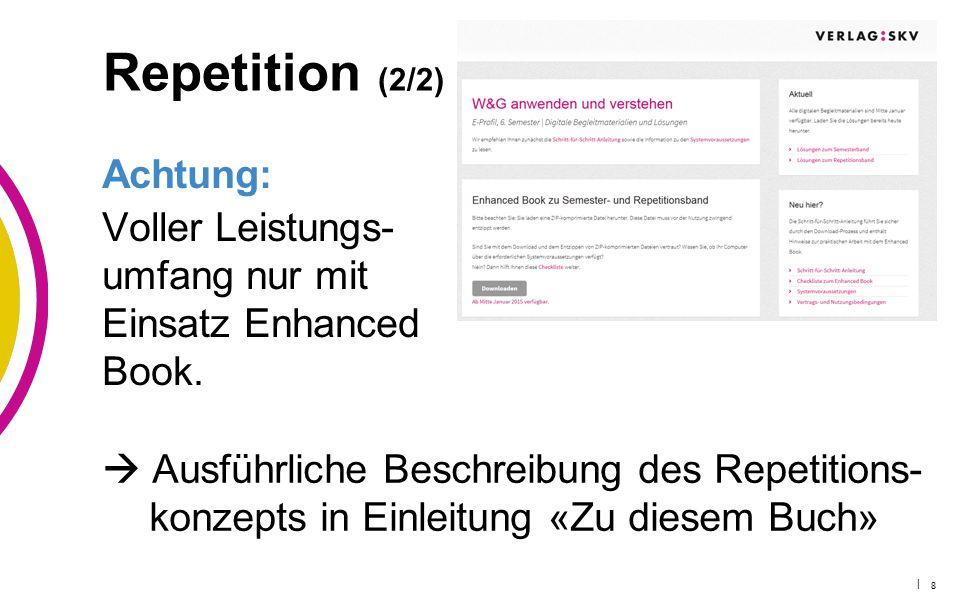 | 8 Repetition (2/2) Achtung: Voller Leistungs- umfang nur mit Einsatz Enhanced Book.  Ausführliche Beschreibung des Repetitions- konzepts in Einleit