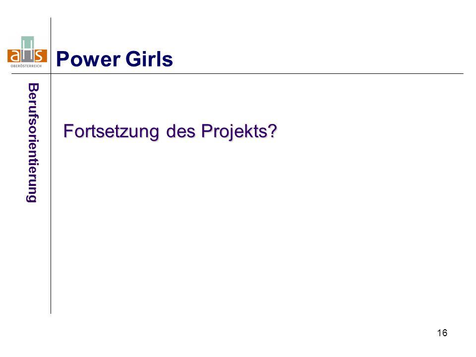 16 Power Girls Berufsorientierung Fortsetzung des Projekts?
