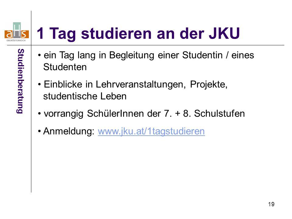 19 1 Tag studieren an der JKU Studienberatung ein Tag lang in Begleitung einer Studentin / eines Studenten Einblicke in Lehrveranstaltungen, Projekte, studentische Leben vorrangig SchülerInnen der 7.