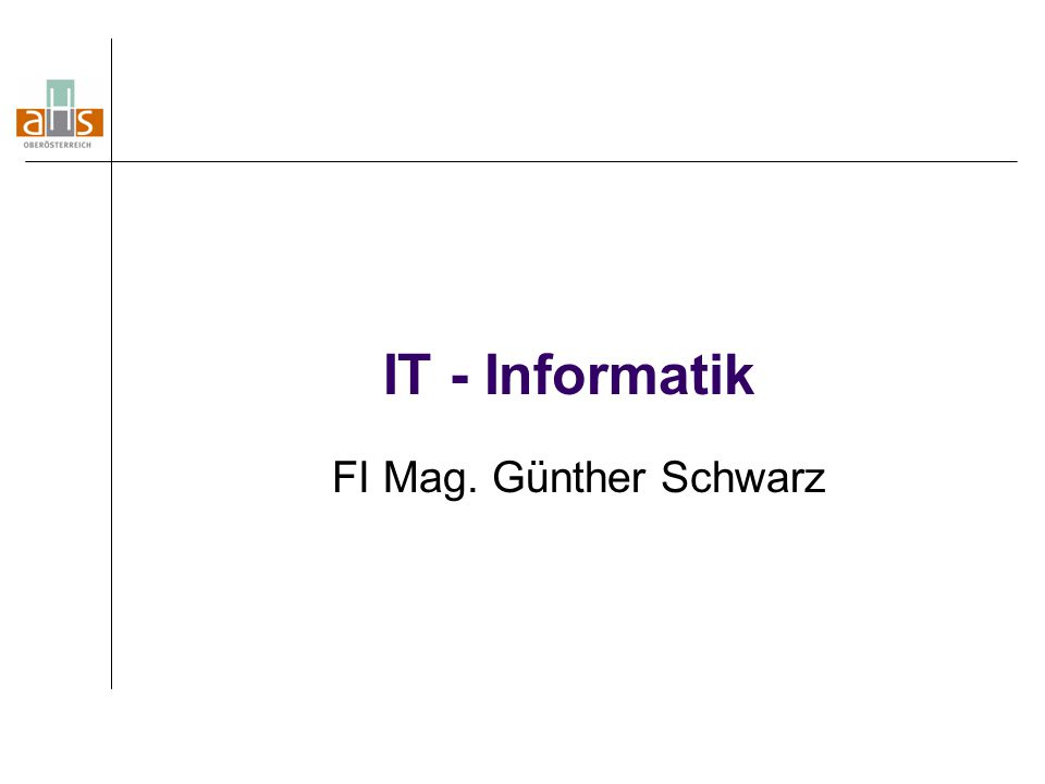 IT - Informatik FI Mag. Günther Schwarz