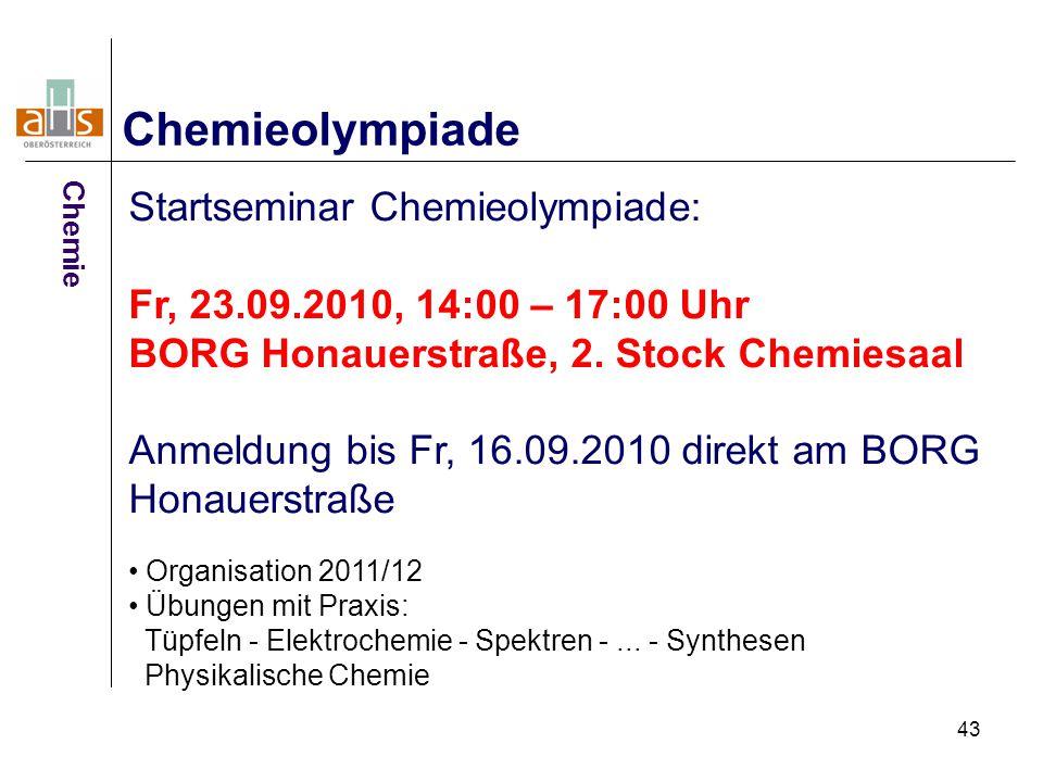 43 Chemieolympiade Startseminar Chemieolympiade: Fr, 23.09.2010, 14:00 – 17:00 Uhr BORG Honauerstraße, 2.