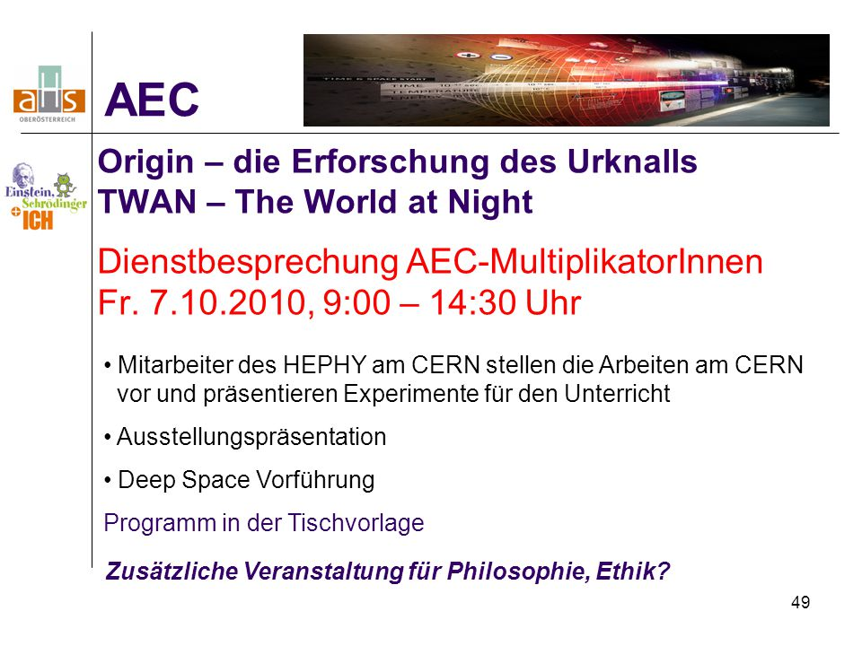 49 Origin – die Erforschung des Urknalls TWAN – The World at Night Dienstbesprechung AEC-MultiplikatorInnen Fr.