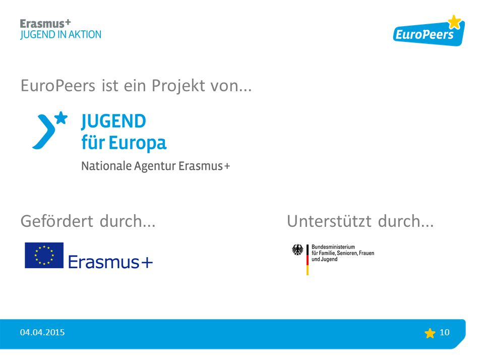 EuroPeers ist ein Projekt von... Gefördert durch...Unterstützt durch... 04.04.2015 10
