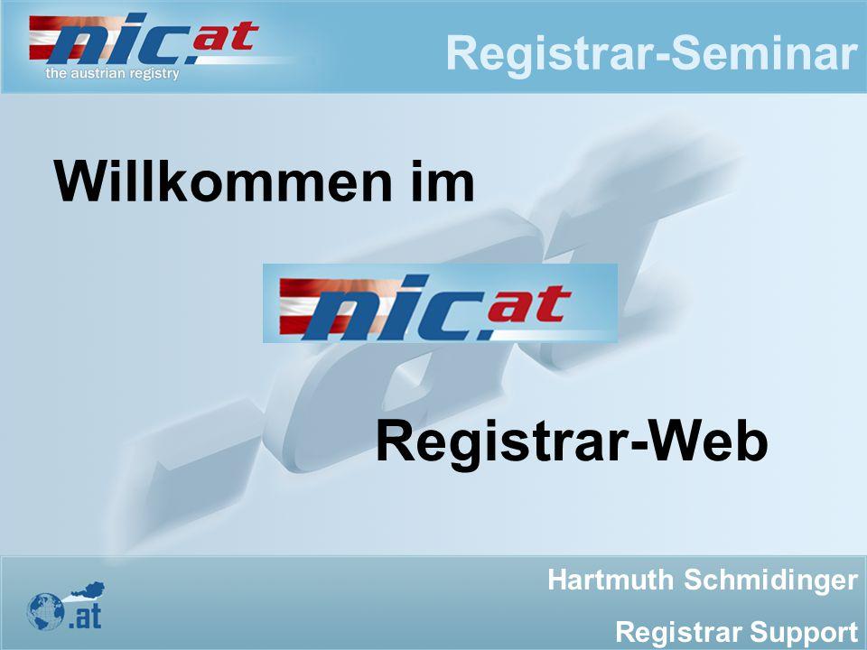 Registrar-Seminar Willkommen im Registrar-Web Hartmuth Schmidinger Registrar Support