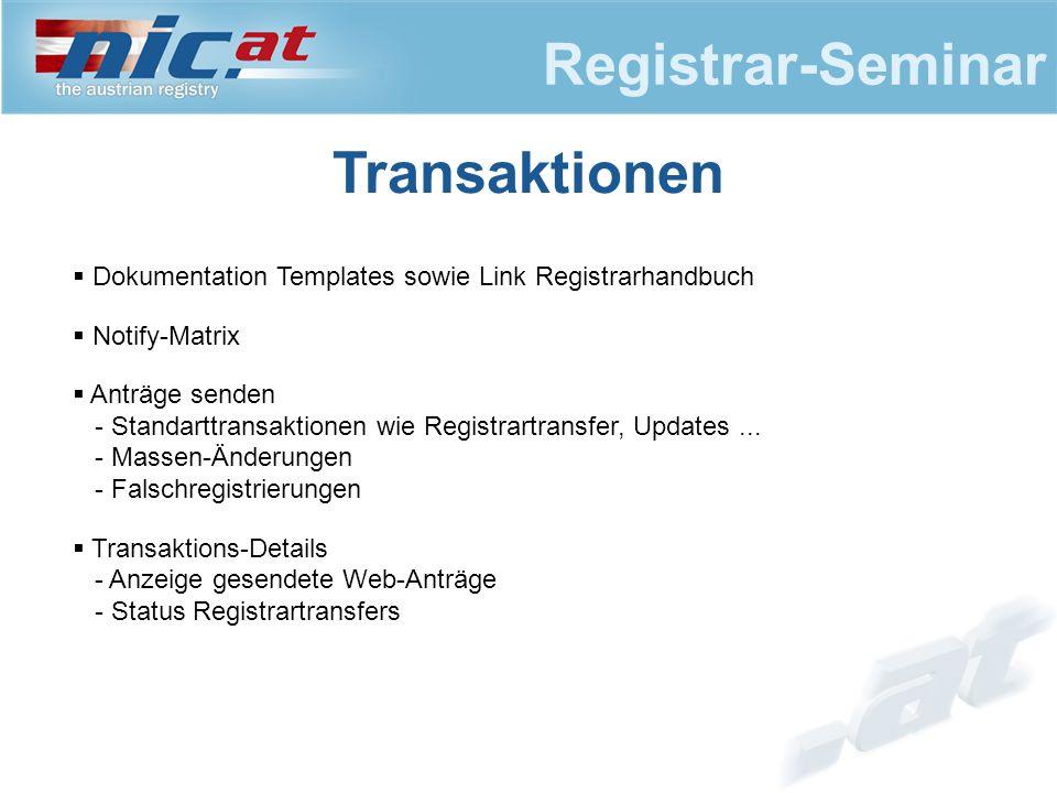 Registrar-Seminar Transaktionen  Dokumentation Templates sowie Link Registrarhandbuch  Notify-Matrix  Anträge senden - Standarttransaktionen wie Registrartransfer, Updates...