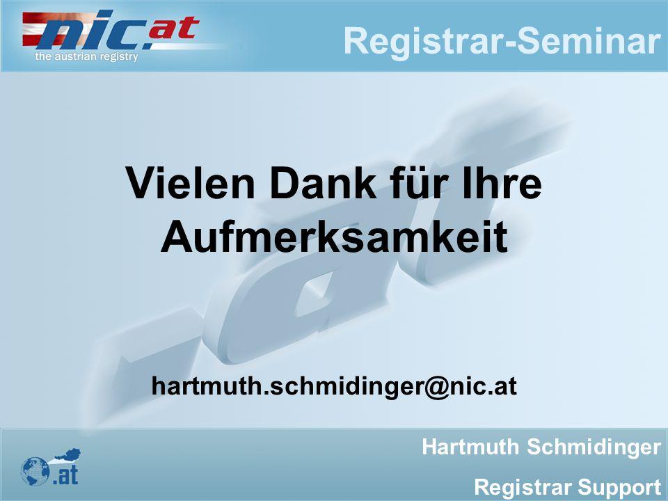 Registrar-Seminar Vielen Dank für Ihre Aufmerksamkeit hartmuth.schmidinger@nic.at Hartmuth Schmidinger Registrar Support