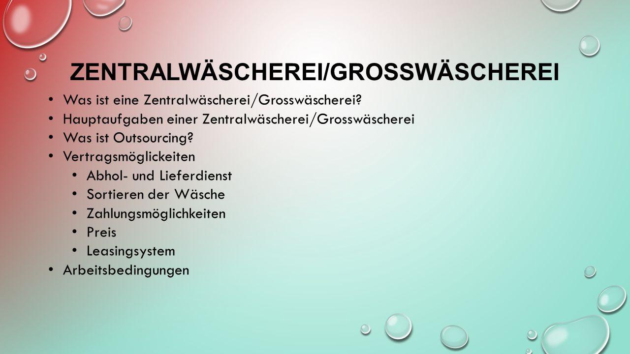 ZENTRALWÄSCHEREI/GROSSWÄSCHEREI Was ist eine Zentralwäscherei/Grosswäscherei? Hauptaufgaben einer Zentralwäscherei/Grosswäscherei Was ist Outsourcing?