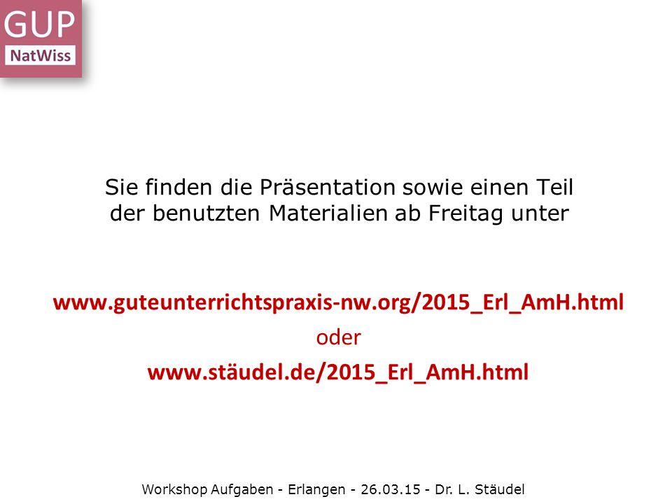Hilfen: www.guteunterrichtspraxis-nw.org/ Alu_LuftQR/ant1_1843.html Lösung: www.guteunterrichtspraxis-nw.org/ Alu_LuftQR/ant5_5631.html Workshop Aufgaben - Erlangen - 26.03.15 - Dr.