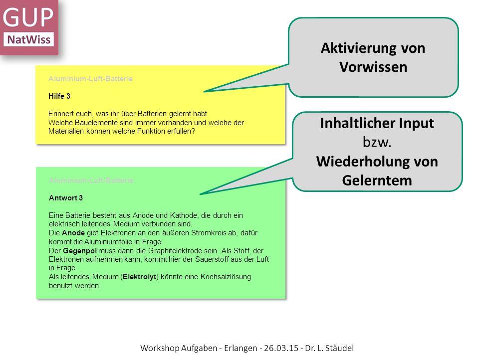 Aktivierung von Vorwissen Inhaltlicher Input bzw. Wiederholung von Gelerntem Workshop Aufgaben - Erlangen - 26.03.15 - Dr. L. Stäudel