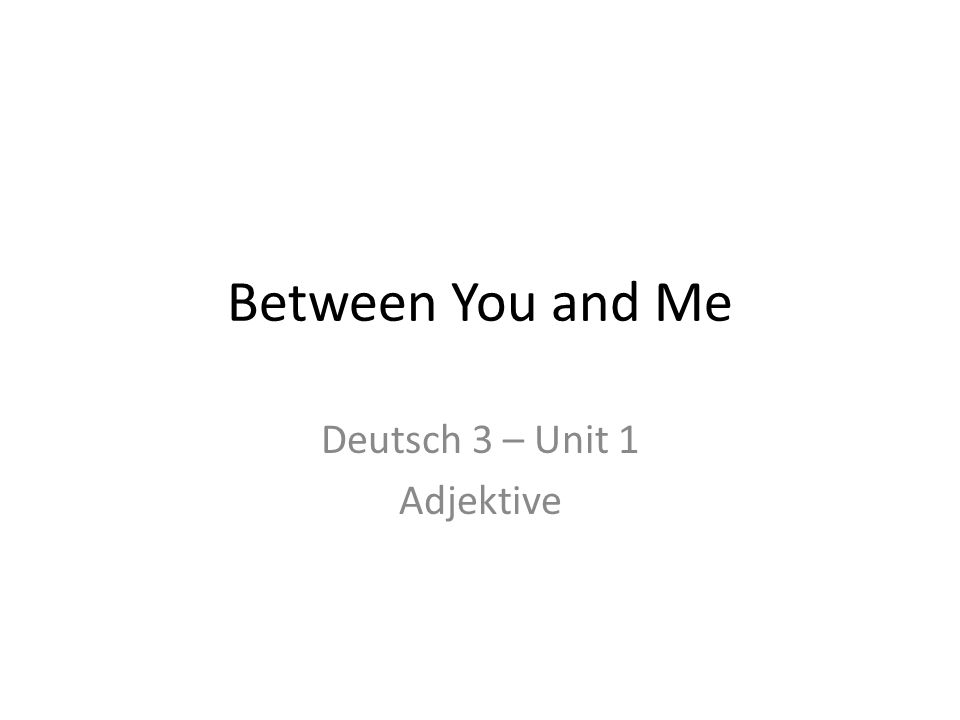 Between You and Me Deutsch 3 – Unit 1 Adjektive