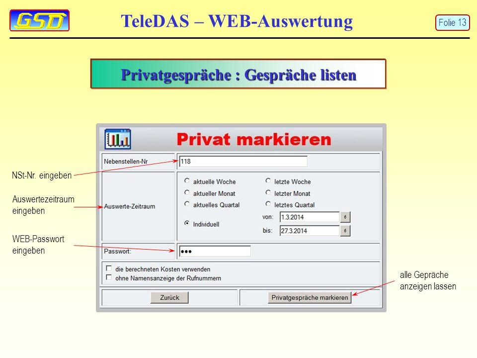 TeleDAS – WEB-Auswertung Privatgespräche : Gespräche listen NSt-Nr. eingeben Auswertezeitraum eingeben WEB-Passwort eingeben alle Gepräche anzeigen la