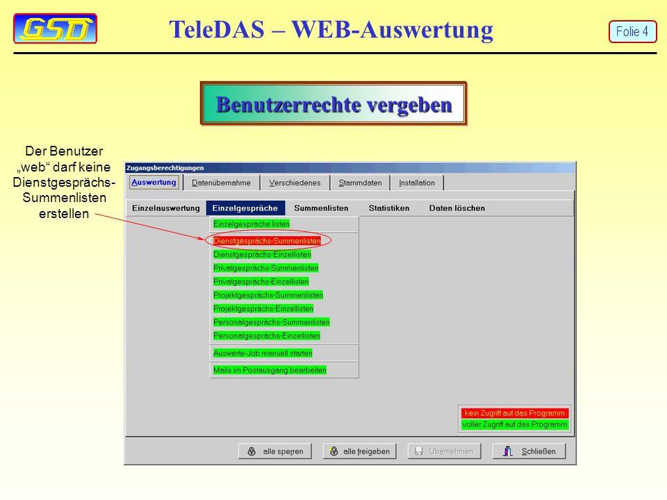 """TeleDAS – WEB-Auswertung Benutzerrechte vergeben Der Benutzer """"web"""" darf keine Dienstgesprächs- Summenlisten erstellen Folie 4"""
