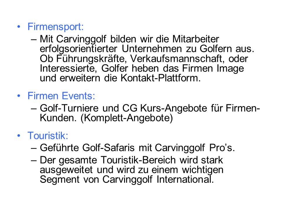 Firmensport: –Mit Carvinggolf bilden wir die Mitarbeiter erfolgsorientierter Unternehmen zu Golfern aus. Ob Führungskräfte, Verkaufsmannschaft, oder I