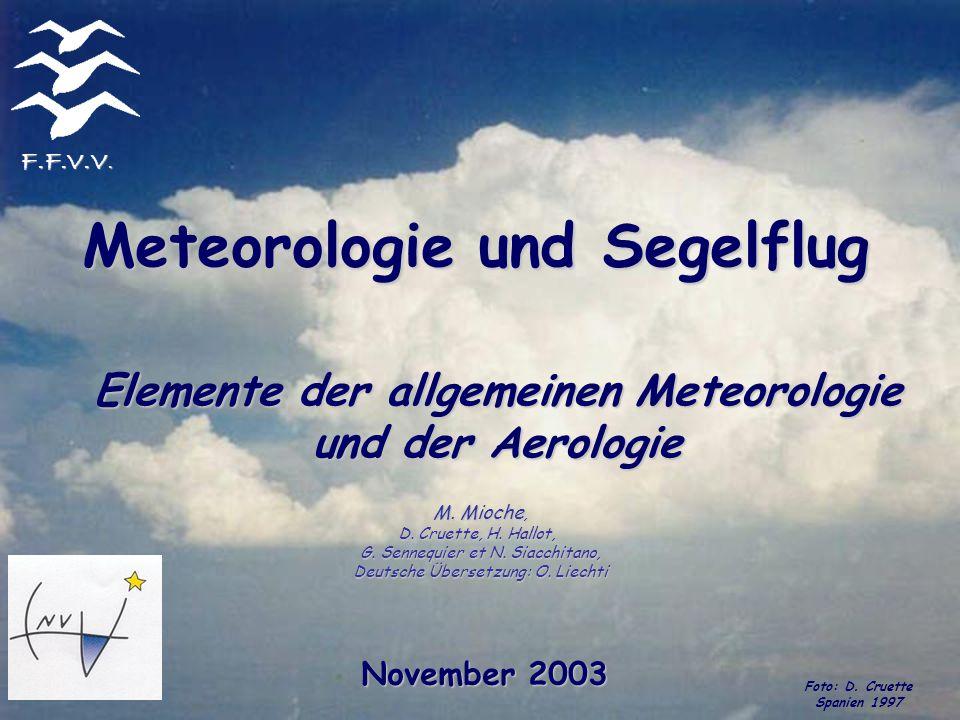 Meteorologie und Segelflug Elemente der allgemeinen Meteorologie und der Aerologie F.F.V.V. November 2003 Foto: D. Cruette Spanien 1997 M. Mioche, D.