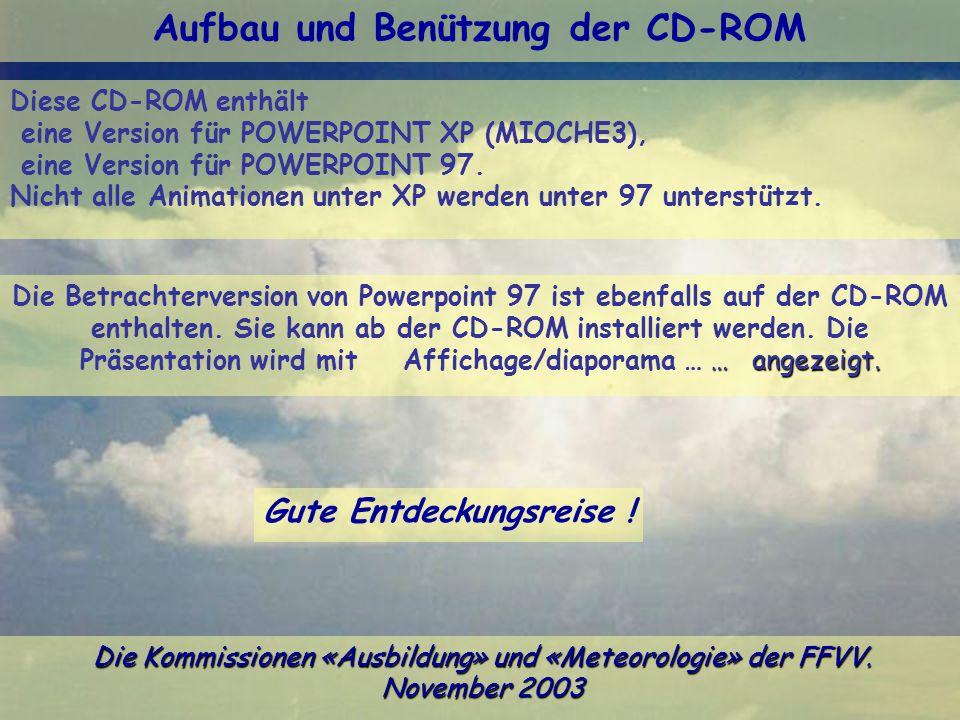 Aufbau und Benützung der CD-ROM Die Kommissionen «Ausbildung» und «Meteorologie» der FFVV. November 2003 Gute Entdeckungsreise ! … angezeigt. Die Betr