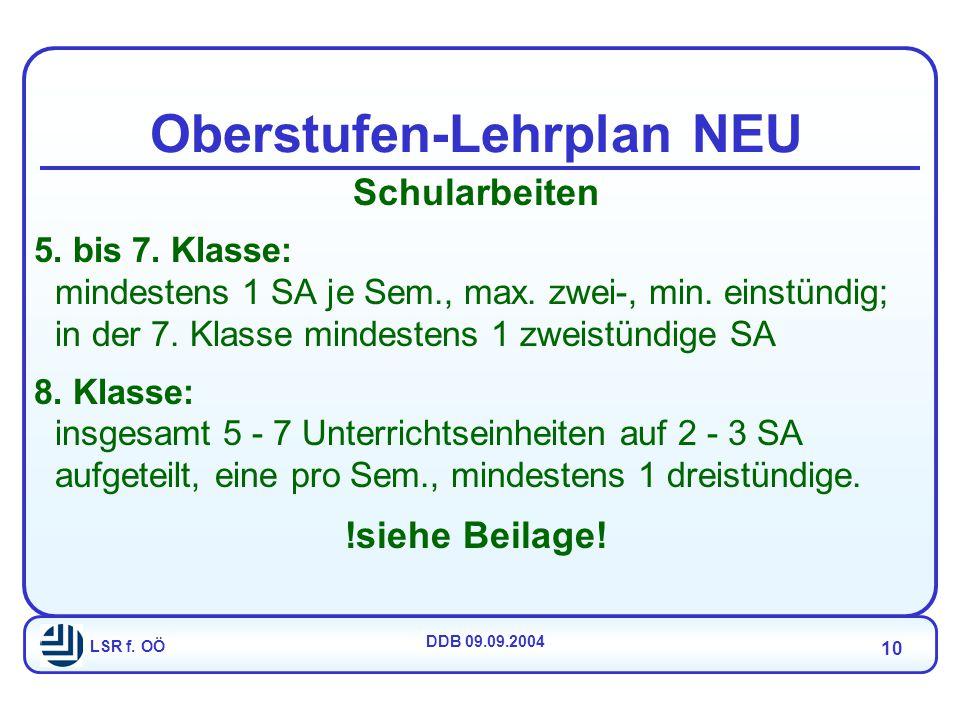LSR f. OÖ DDB 09.09.2004 10 Oberstufen-Lehrplan NEU Schularbeiten 5.