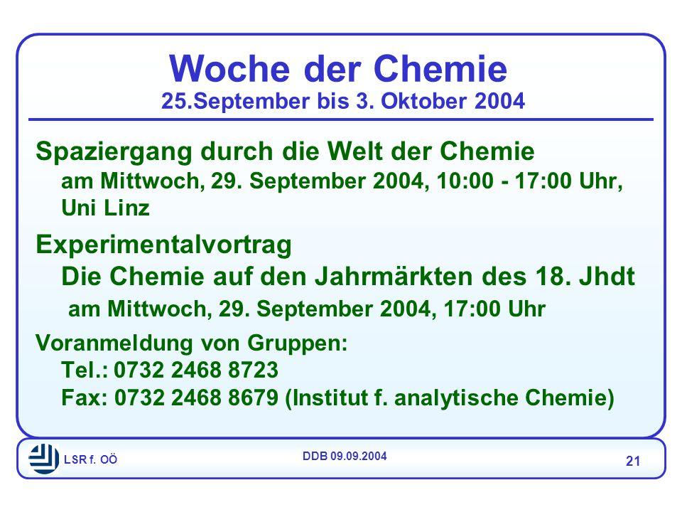 LSR f. OÖ DDB 09.09.2004 21 Woche der Chemie 25.September bis 3.