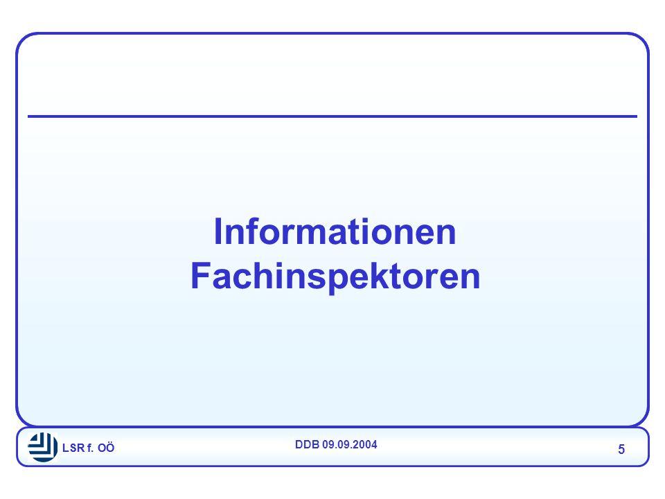 LSR f. OÖ DDB 09.09.2004 5 LSR f. OÖ Informationen Fachinspektoren