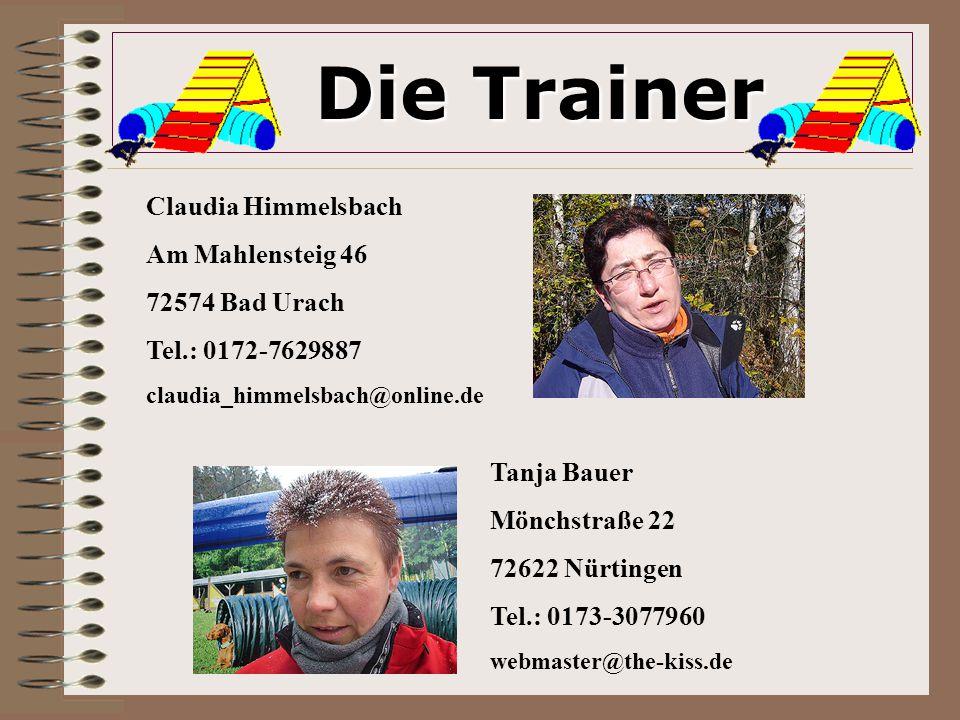 Die Trainer Die Trainer Claudia Himmelsbach Am Mahlensteig 46 72574 Bad Urach Tel.: 0172-7629887 claudia_himmelsbach@online.de Tanja Bauer Mönchstraße 22 72622 Nürtingen Tel.: 0173-3077960 webmaster@the-kiss.de