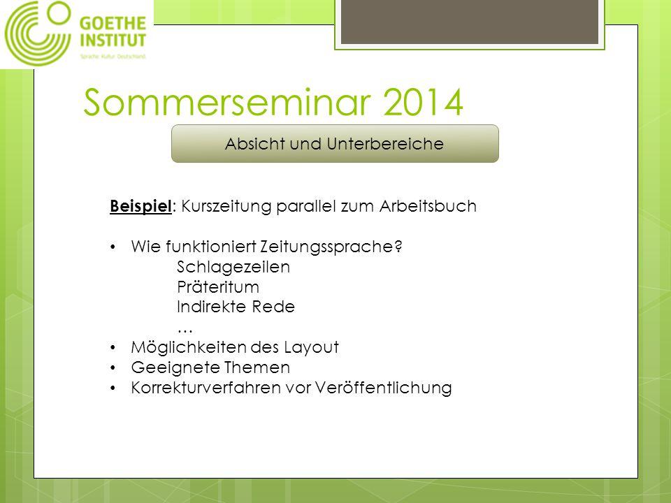 Sommerseminar 2014 Absicht und Unterbereiche Beispiel : Kurszeitung parallel zum Arbeitsbuch Wie funktioniert Zeitungssprache.