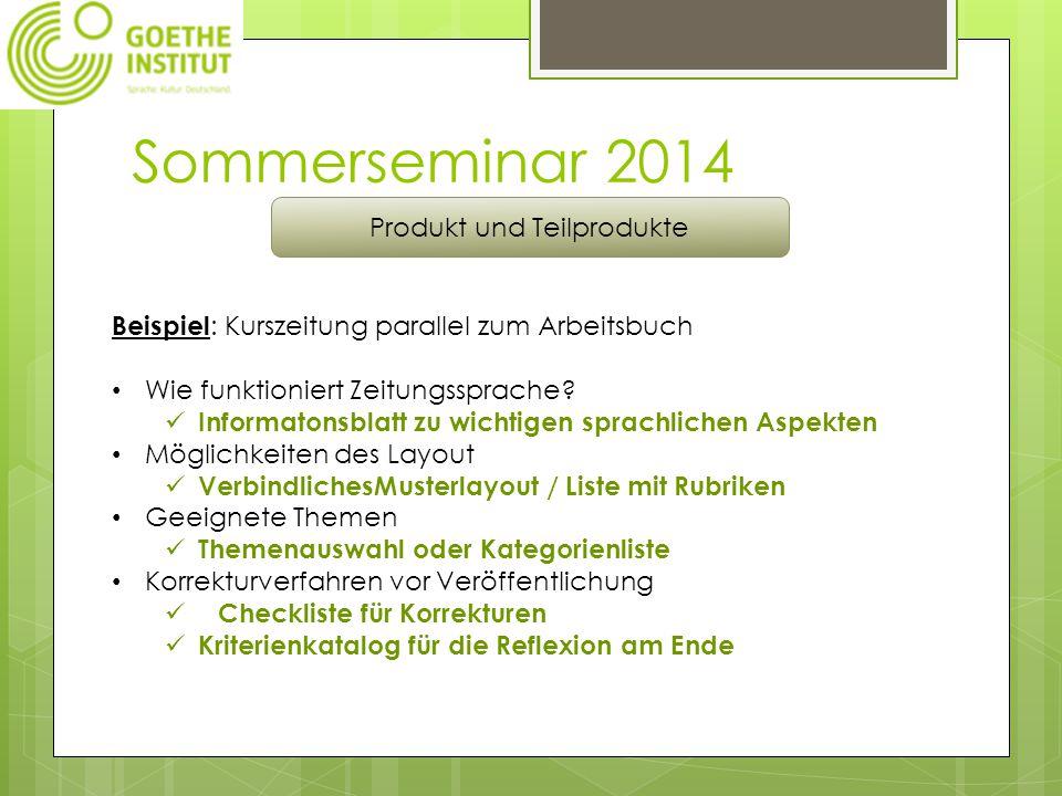 Sommerseminar 2014 Produkt und Teilprodukte Beispiel : Kurszeitung parallel zum Arbeitsbuch Wie funktioniert Zeitungssprache.