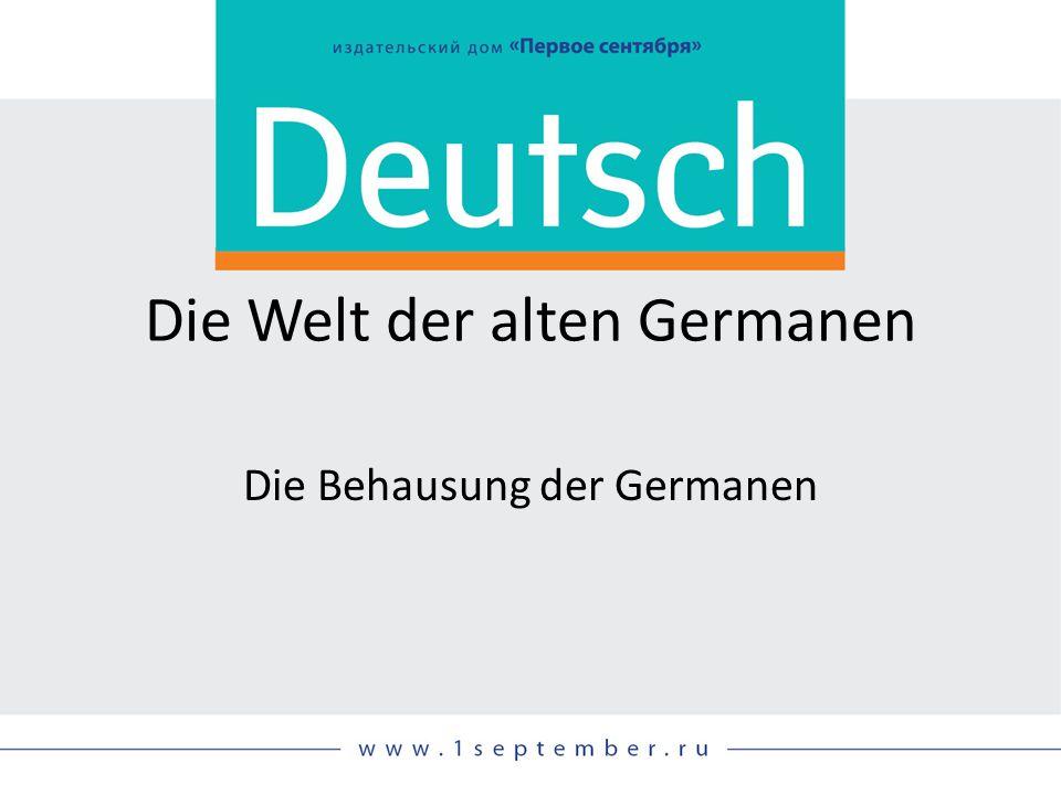 Die Welt der alten Germanen Die Behausung der Germanen