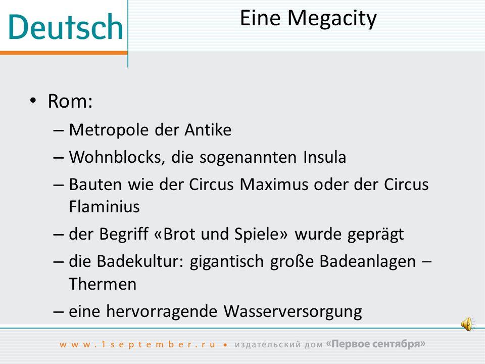 Eine Megacity Rom: – Metropole der Antike – Wohnblocks, die sogenannten Insula – Bauten wie der Circus Maximus oder der Circus Flaminius – der Begriff