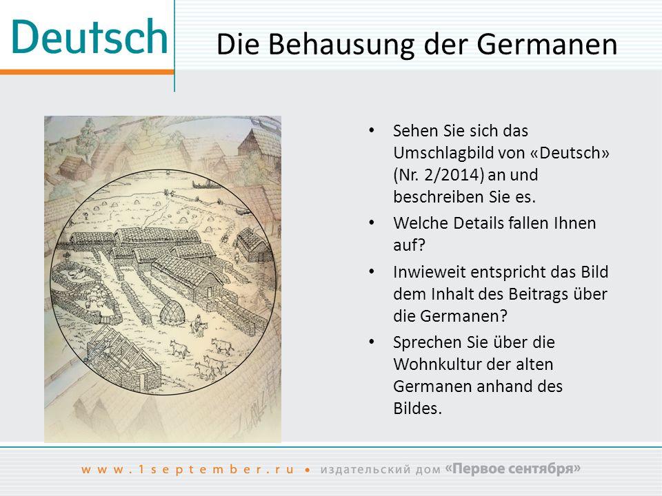 Die Behausung der Germanen Sehen Sie sich das Umschlagbild von «Deutsch» (Nr. 2/2014) an und beschreiben Sie es. Welche Details fallen Ihnen auf? Inwi