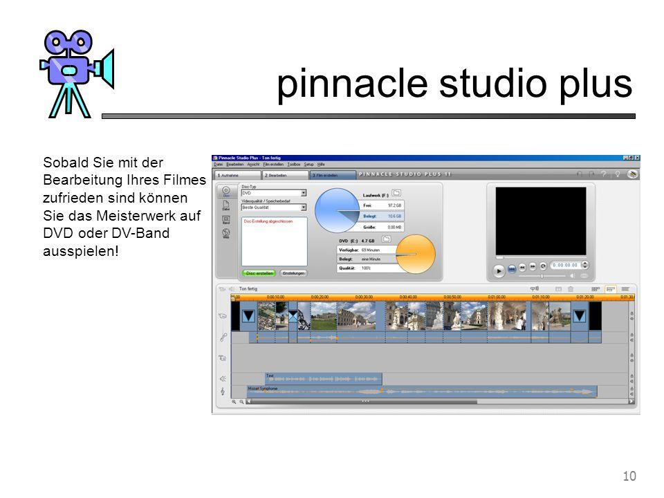 pinnacle studio plus 10 Sobald Sie mit der Bearbeitung Ihres Filmes zufrieden sind können Sie das Meisterwerk auf DVD oder DV-Band ausspielen!