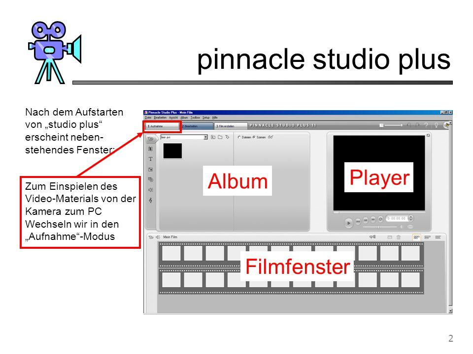 pinnacle studio plus 3 Album Player Filmfenster Folgendes Fenster erscheint: Laufwerk wählen > Aufnahme starten Projekttitel eingeben erneut Aufnahme starten Kamera mit Firewire am PC anschliessen