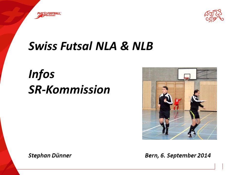 Swiss Futsal NLA & NLB Infos SR-Kommission Stephan DünnerBern, 6. September 2014