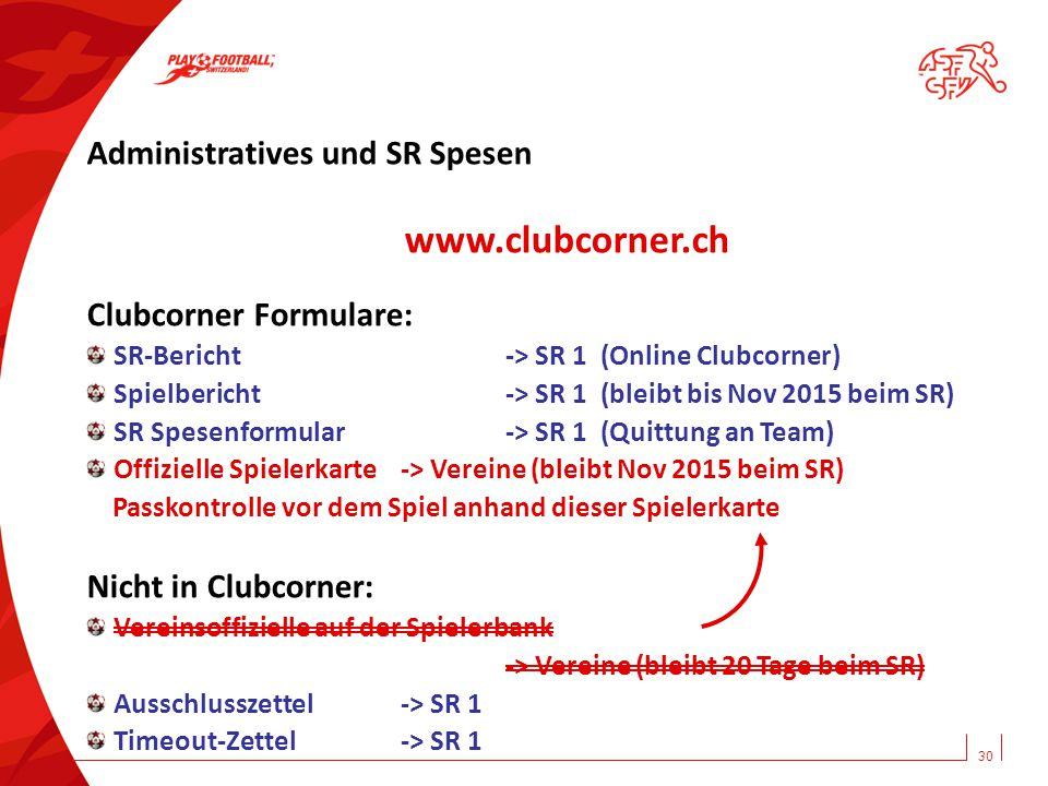 30 Administratives und SR Spesen www.clubcorner.ch Clubcorner Formulare: SR-Bericht-> SR 1 (Online Clubcorner) Spielbericht-> SR 1 (bleibt bis Nov 201