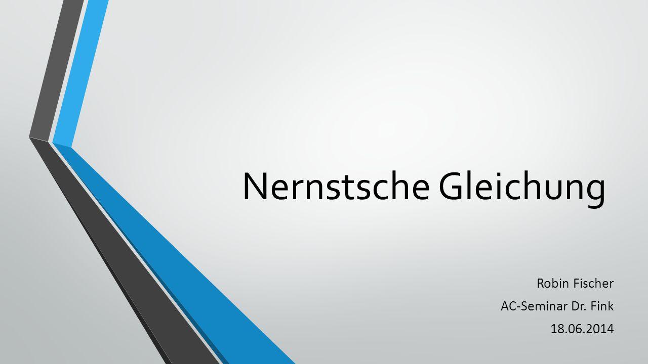 Nernstsche Gleichung Robin Fischer AC-Seminar Dr. Fink 18.06.2014