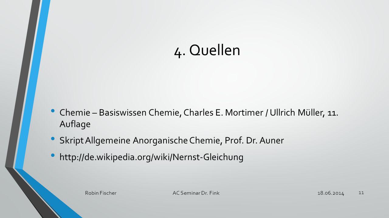 4. Quellen Chemie – Basiswissen Chemie, Charles E. Mortimer / Ullrich Müller, 11. Auflage Skript Allgemeine Anorganische Chemie, Prof. Dr. Auner http: