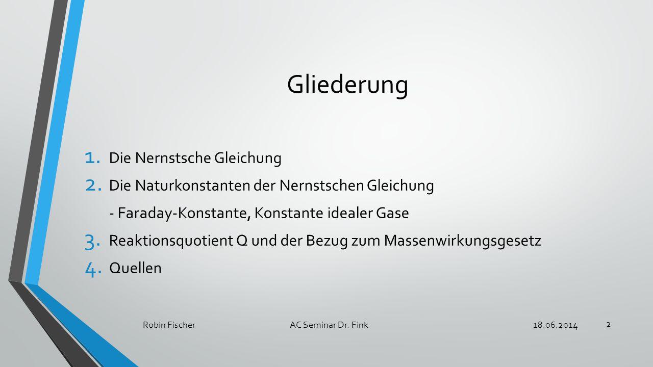 1.Die Nernstsche Gleichung 18.06.2014Robin FischerAC Seminar Dr. Fink 3
