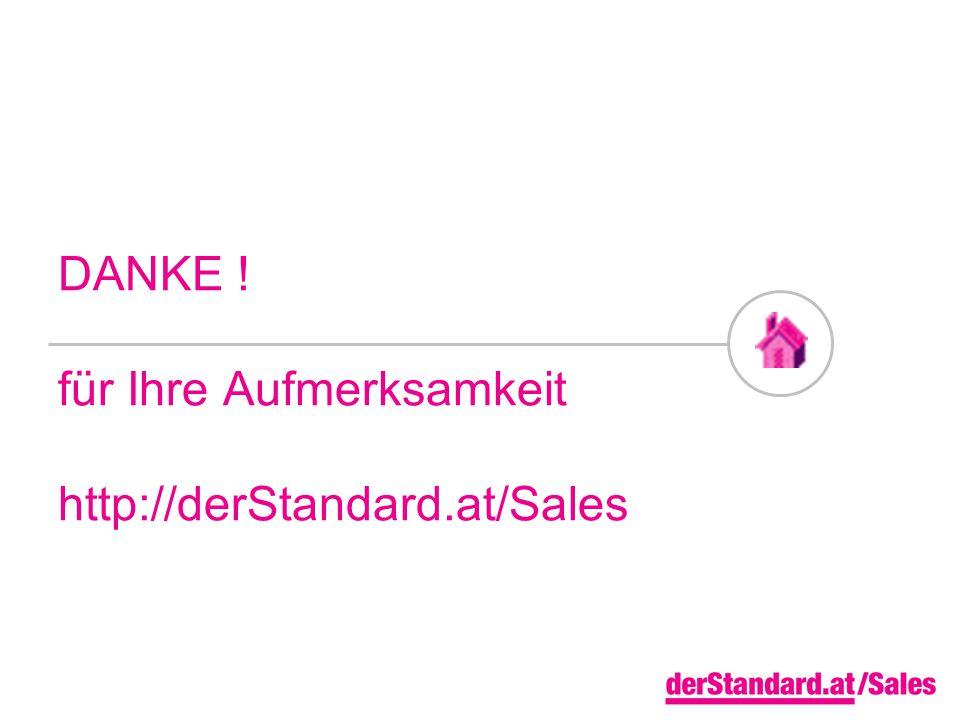 DANKE ! für Ihre Aufmerksamkeit http://derStandard.at/Sales