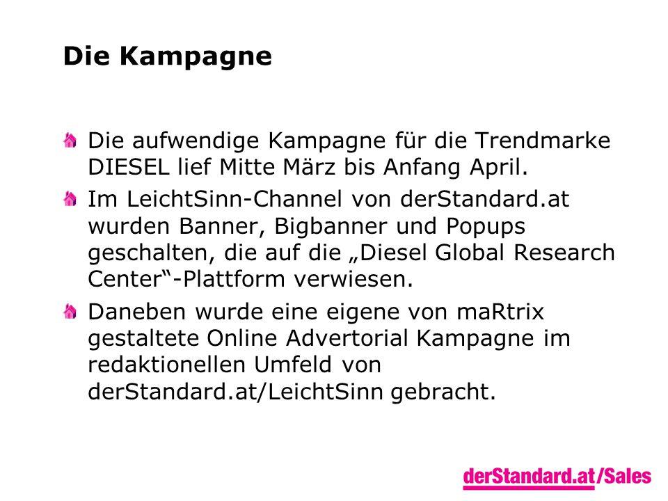 Die Kampagne Die aufwendige Kampagne für die Trendmarke DIESEL lief Mitte März bis Anfang April.