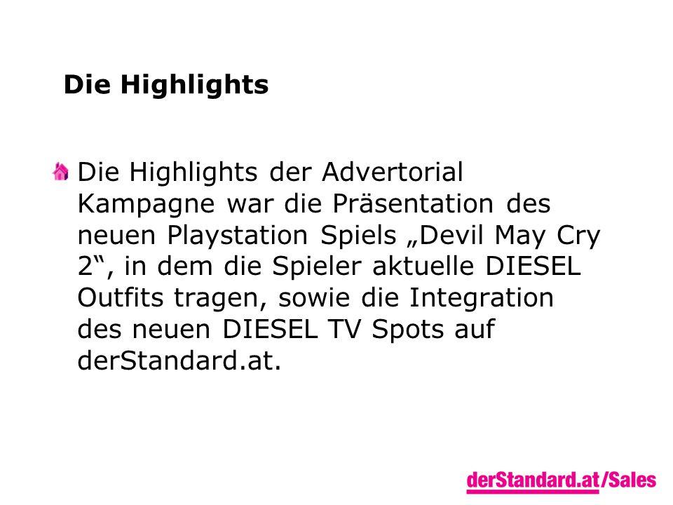 """Die Highlights Die Highlights der Advertorial Kampagne war die Präsentation des neuen Playstation Spiels """"Devil May Cry 2 , in dem die Spieler aktuelle DIESEL Outfits tragen, sowie die Integration des neuen DIESEL TV Spots auf derStandard.at."""