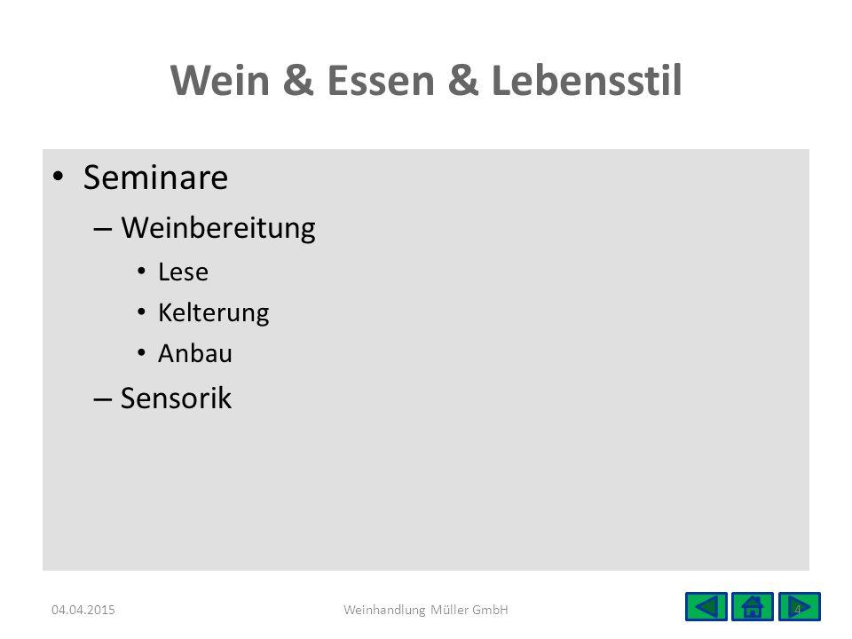Wein & Essen & Lebensstil Seminare – Weinbereitung Lese Kelterung Anbau – Sensorik 04.04.20154Weinhandlung Müller GmbH