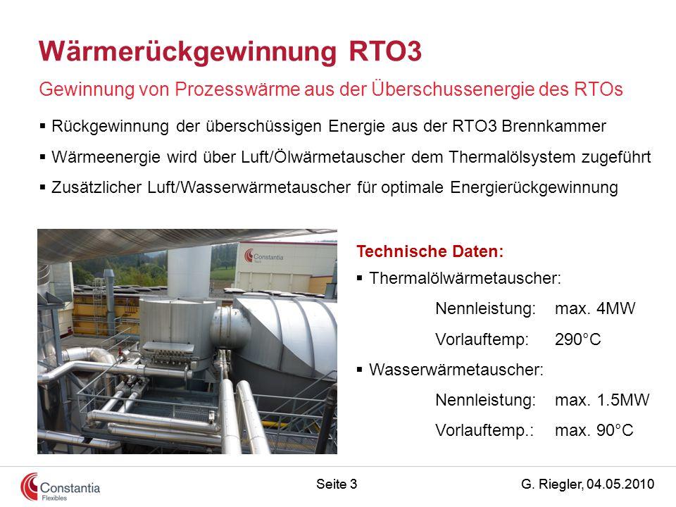 G. Riegler, 04.05.2010Seite 3 Wärmerückgewinnung RTO3 Gewinnung von Prozesswärme aus der Überschussenergie des RTOs Technische Daten:  Thermalölwärme