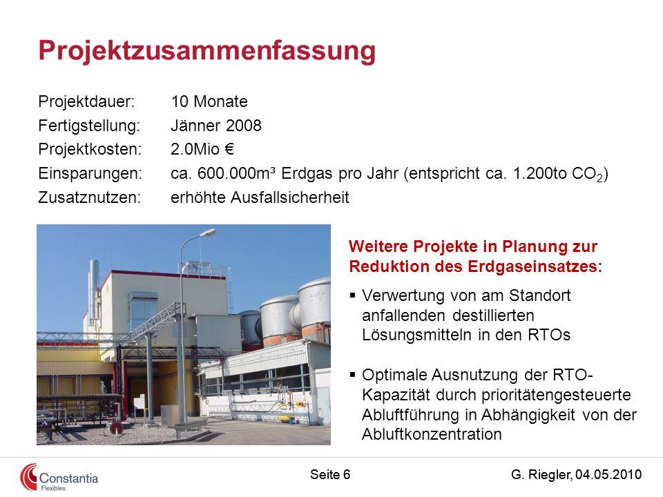 G. Riegler, 04.05.2010Seite 6 Projektzusammenfassung Projektdauer:10 Monate Fertigstellung:Jänner 2008 Projektkosten:2.0Mio € Einsparungen:ca. 600.000