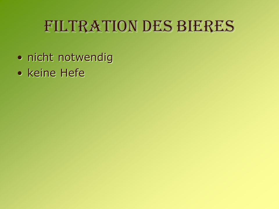 Filtration des Bieres nicht notwendignicht notwendig keine Hefekeine Hefe