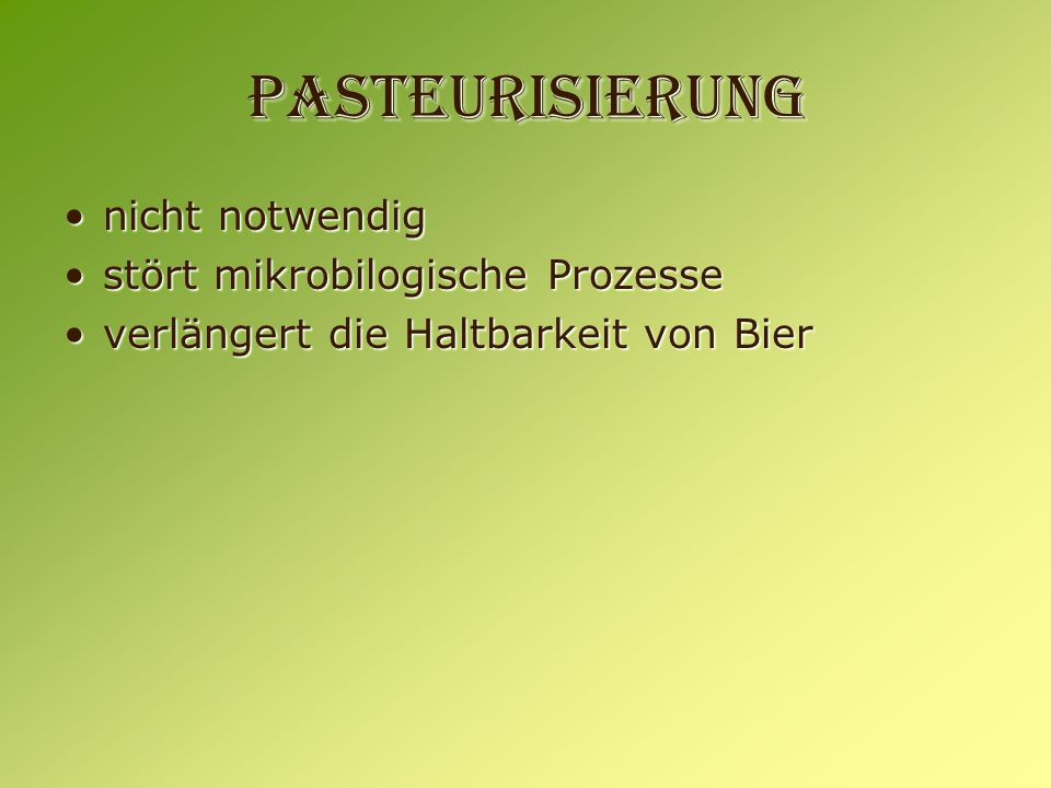 Pasteurisierung nicht notwendignicht notwendig stört mikrobilogische Prozessestört mikrobilogische Prozesse verlängert die Haltbarkeit von Bierverläng