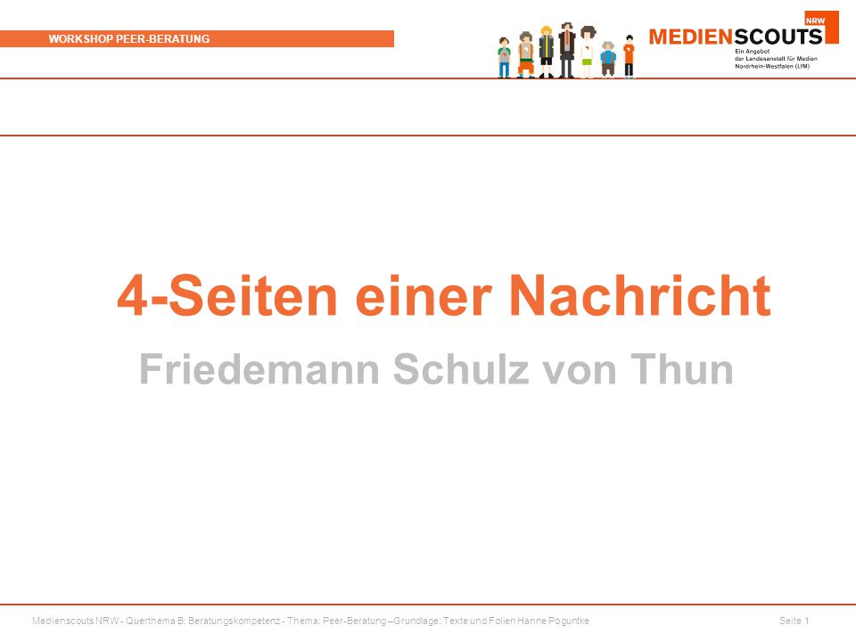 Medienscouts NRW - Querthema B: Beratungskompetenz - Thema: Peer-Beratung –Grundlage: Texte und Folien Hanne Poguntke Seite 1 WORKSHOP PEER-BERATUNG 4