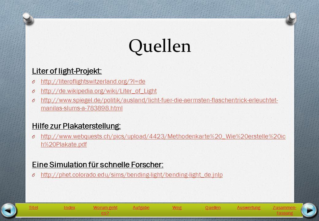Quellen Liter of light-Projekt: O http://literoflightswitzerland.org/?l=de http://literoflightswitzerland.org/?l=de O http://de.wikipedia.org/wiki/Lit
