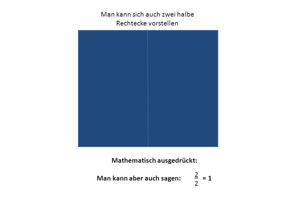 Man kann sich auch zwei halbe Rechtecke vorstellen Mathematisch ausgedrückt: Man kann aber auch sagen: = 1 2222