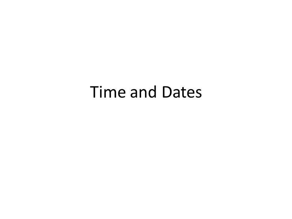 Time and Dates